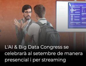 L'AI & Big Data Congress se celebrarà al setembre de manera presencial i per streaming